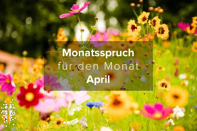 Monatsspruch für den Monat April 2017